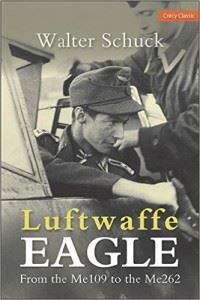 Walter Schuck Luftwaffe Eagle From the Me109 to Me262