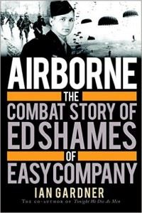 Airborne- The Combat Story of Ed Shames of Easy Company