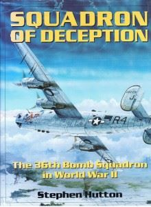 (Stephen Hutton's book, Squadron Of Deception is a definitive history of The 36th Bomb Squadron in World War II, Printed in 1999.)