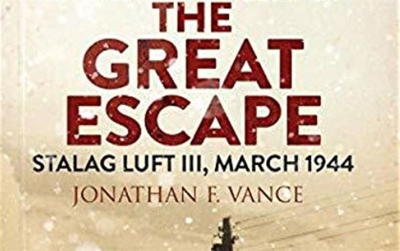 The True Story of the Great Escape Stalag Luft III by Jonathan Vance