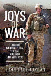 Joys of War From The Foreign Legion and the SAS by John Paul Jordan
