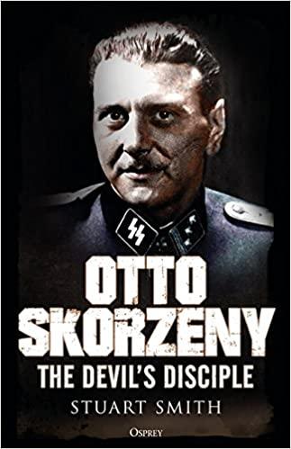 REVIEW: Otto Skorzeny – The Devil's Disciple by Stuart Smith