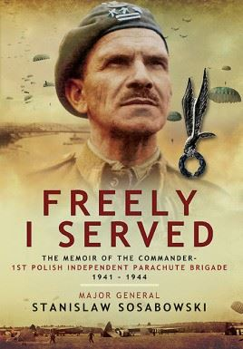 Freely I Served: The Memoir of the Commander, 1st Polish Independent Parachute Brigade 1941 – 1944  by author Stanislaw Sosabowski